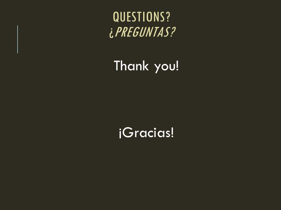 QUESTIONS? ¿PREGUNTAS? Thank you! ¡Gracias!