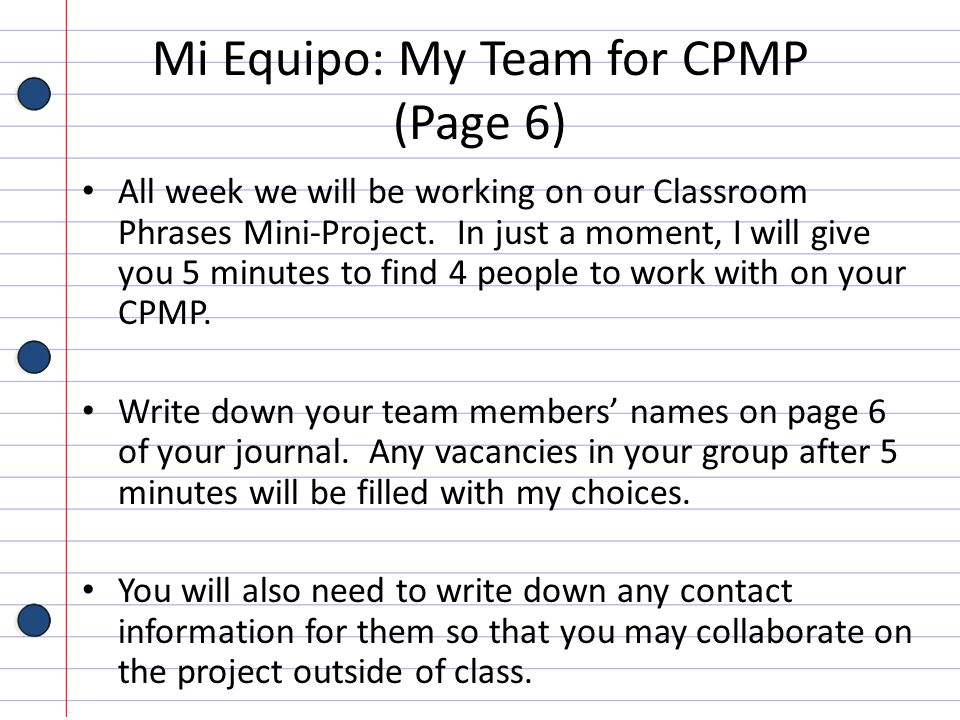 Mi Equipo: My Team for CPMP (Page 6) All week we will be working on our Classroom Phrases Mini-Project. In just a moment, I will give you 5 minutes to