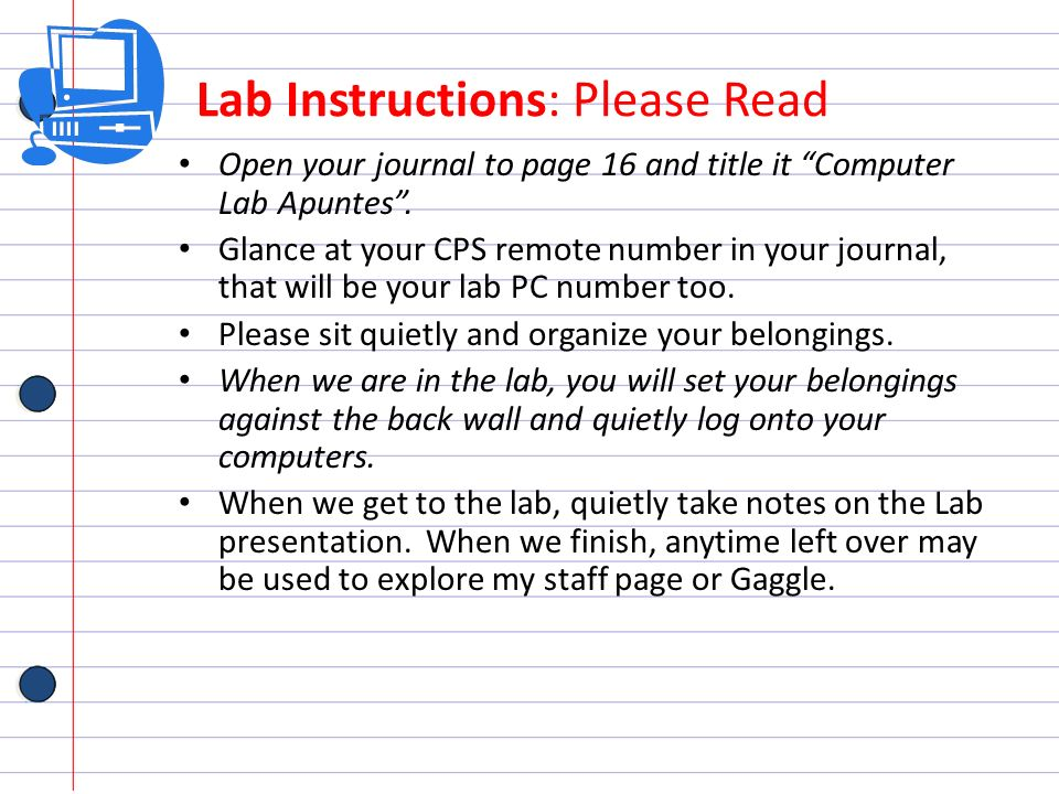 Lab Instructions: Please Read Open your journal to page 16 and title it Computer Lab Apuntes. Glance at your CPS remote number in your journal, that w