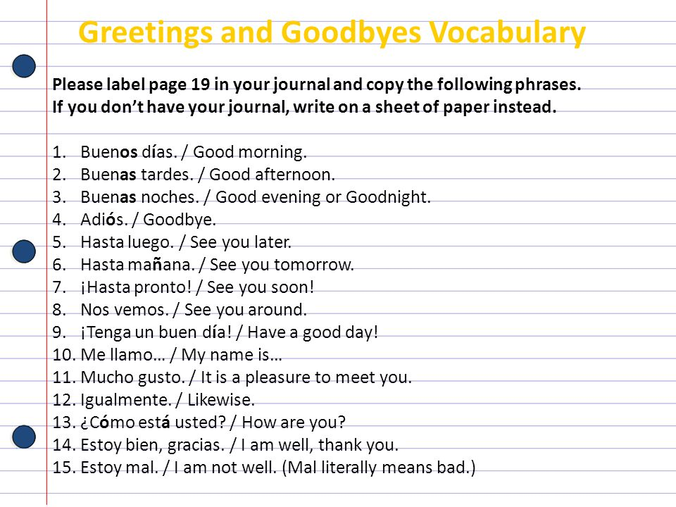 Greetings and Goodbyes Vocabulary Please label page 19 in your journal and copy the following phrases. If you dont have your journal, write on a sheet