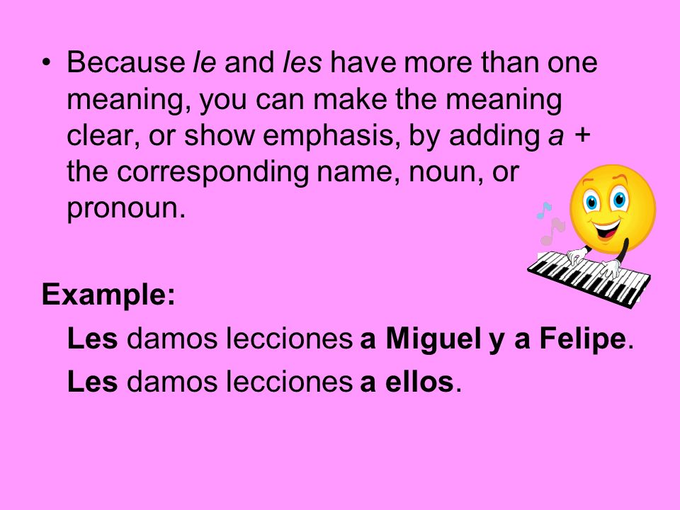 Because le and les have more than one meaning, you can make the meaning clear, or show emphasis, by adding a + the corresponding name, noun, or pronou