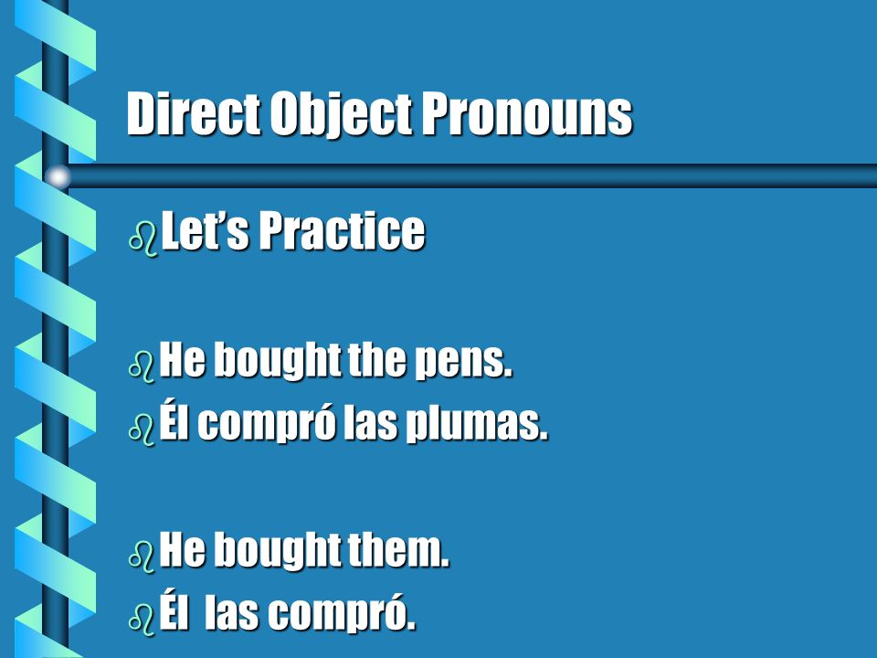 Indirect Object Pronouns b Lets Review Further b The indirect object pronoun answers the questions To Whom or For Whom - It is the person to or for whom the action of the verb is completed.