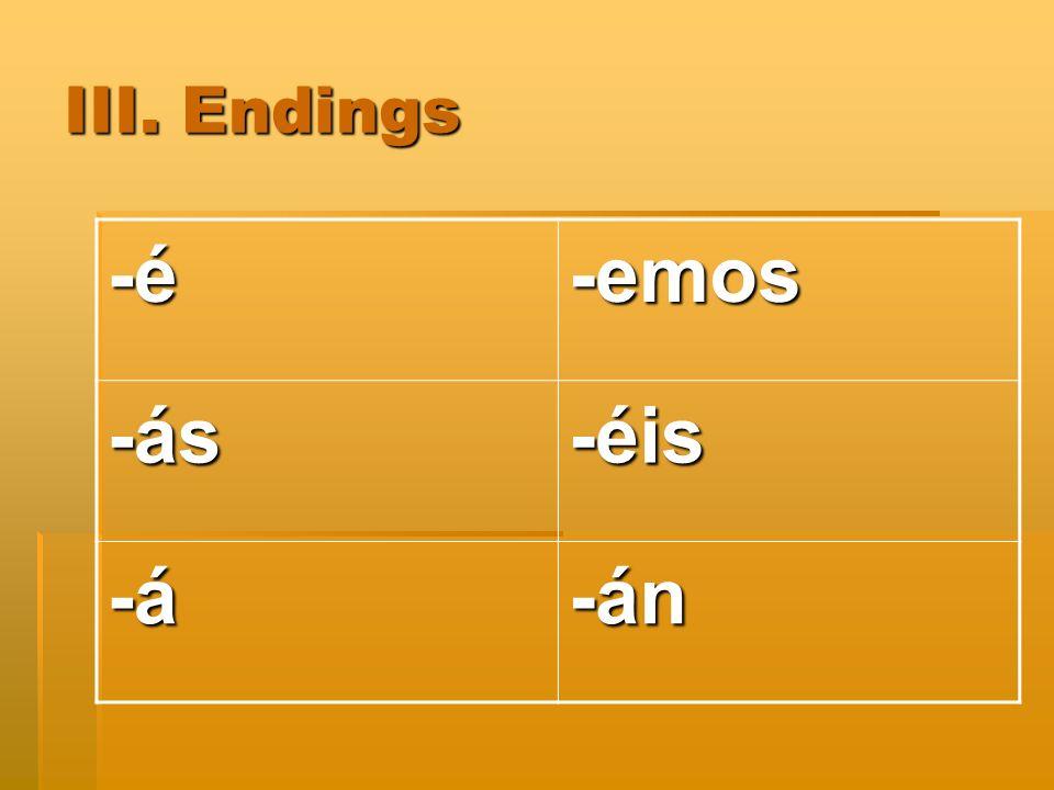III. Endings -é-emos -ás-éis -á-án
