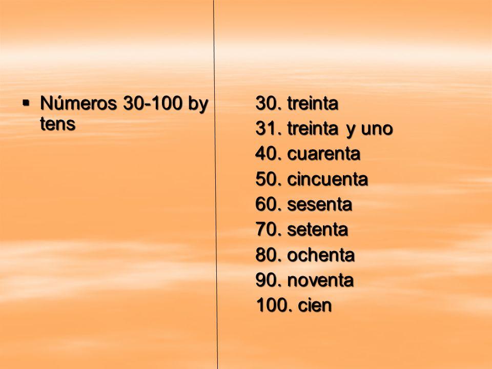 Números 30-100 by tens Números 30-100 by tens 30. treinta 31. treinta y uno 40. cuarenta 50. cincuenta 60. sesenta 70. setenta 80. ochenta 90. noventa