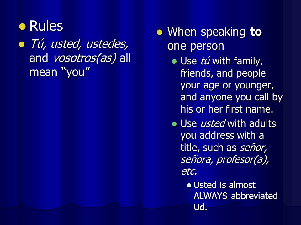 When speaking to 2 or more people In Latin America, use ustedes regardless of age.