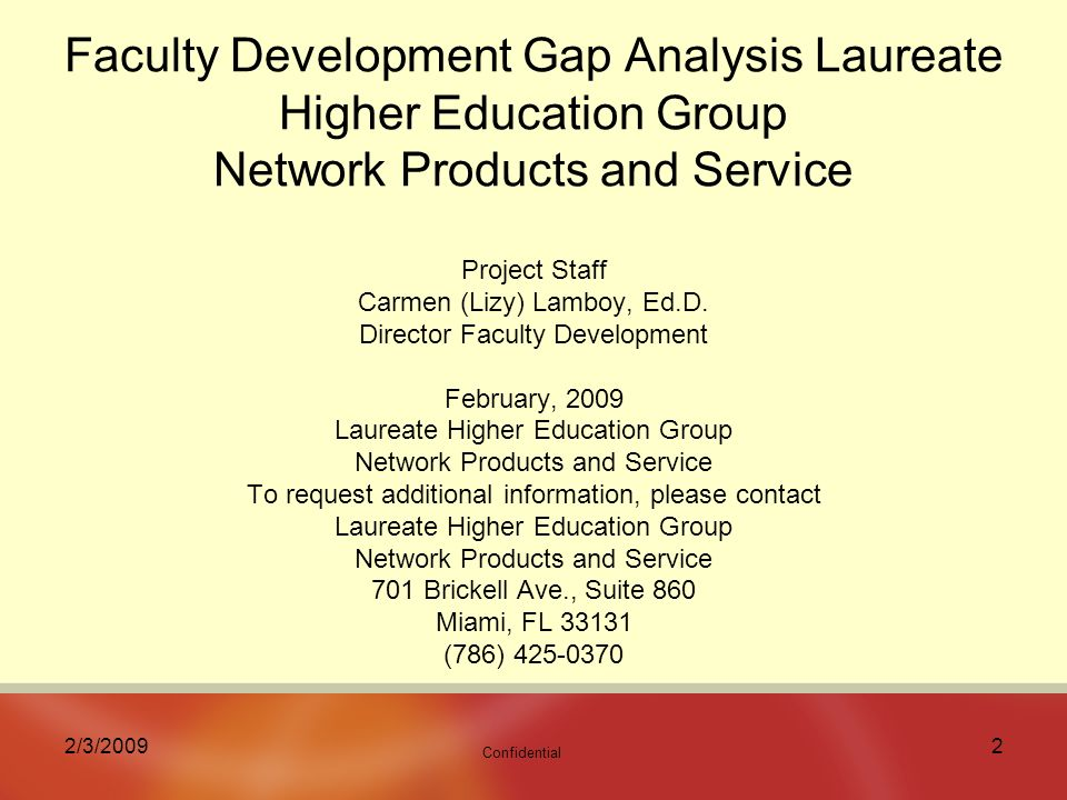 Confidential 2/3/20092 Faculty Development Gap Analysis Laureate Higher Education Group Network Products and Service Project Staff Carmen (Lizy) Lamboy, Ed.D.