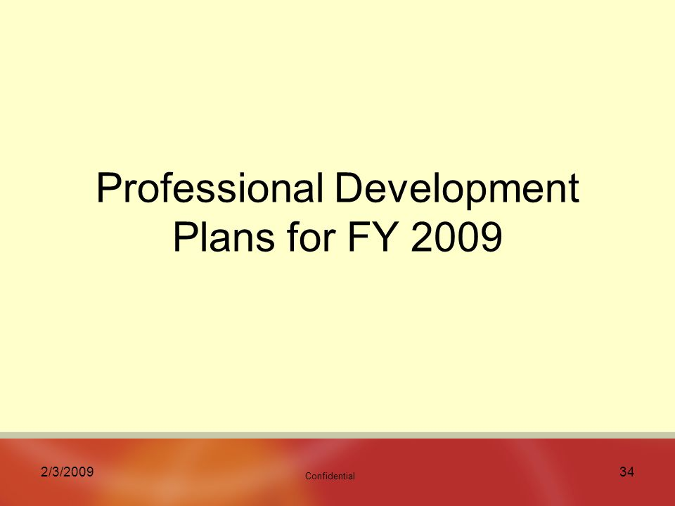 Confidential 2/3/ Professional Development Plans for FY 2009