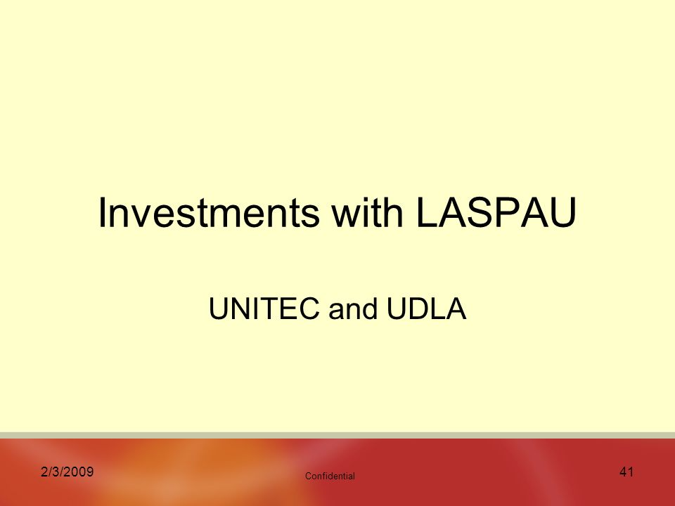 Confidential 2/3/ Investments with LASPAU UNITEC and UDLA