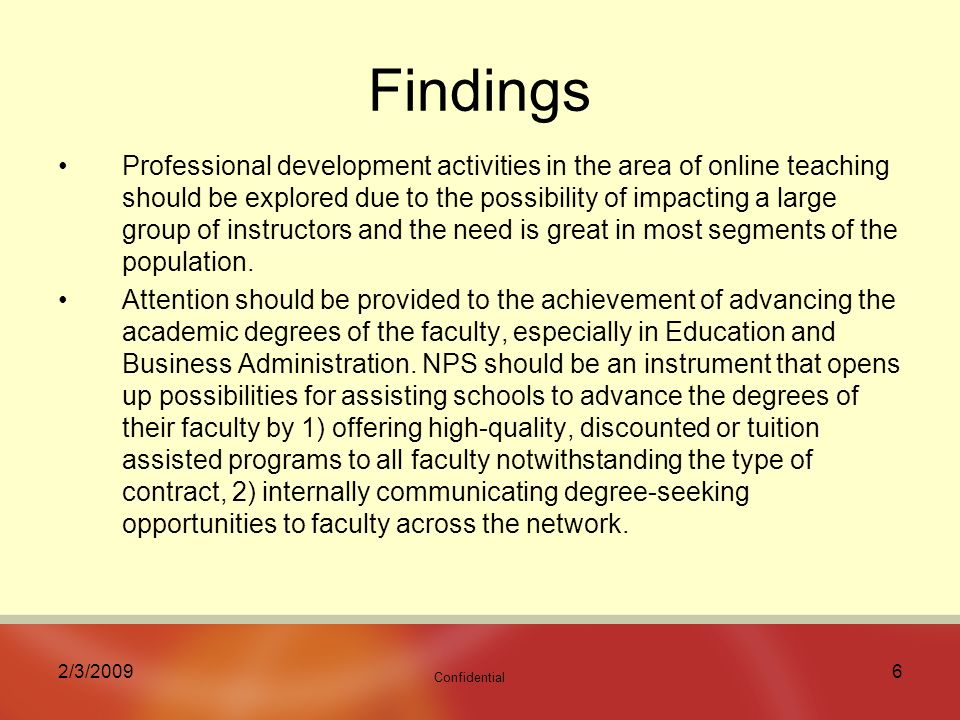 Confidential 2/3/20096 Findings Professional development activities in the area of online teaching should be explored due to the possibility of impacting a large group of instructors and the need is great in most segments of the population.