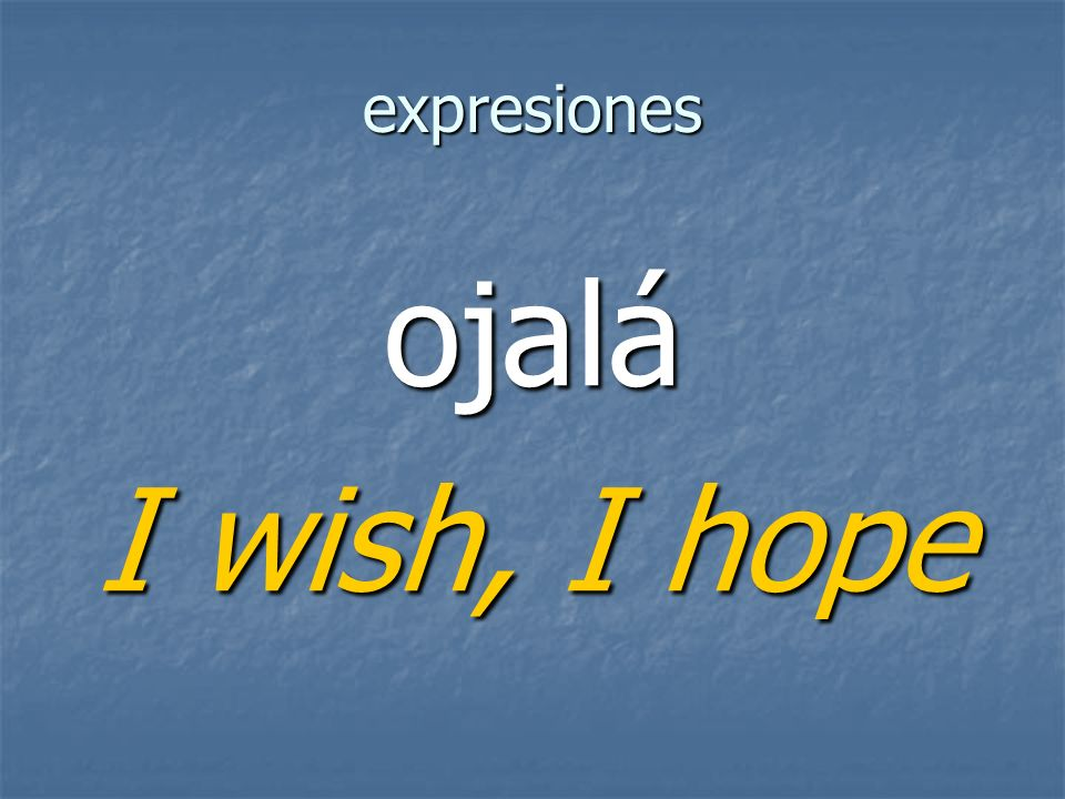 expresiones ojalá I wish, I hope