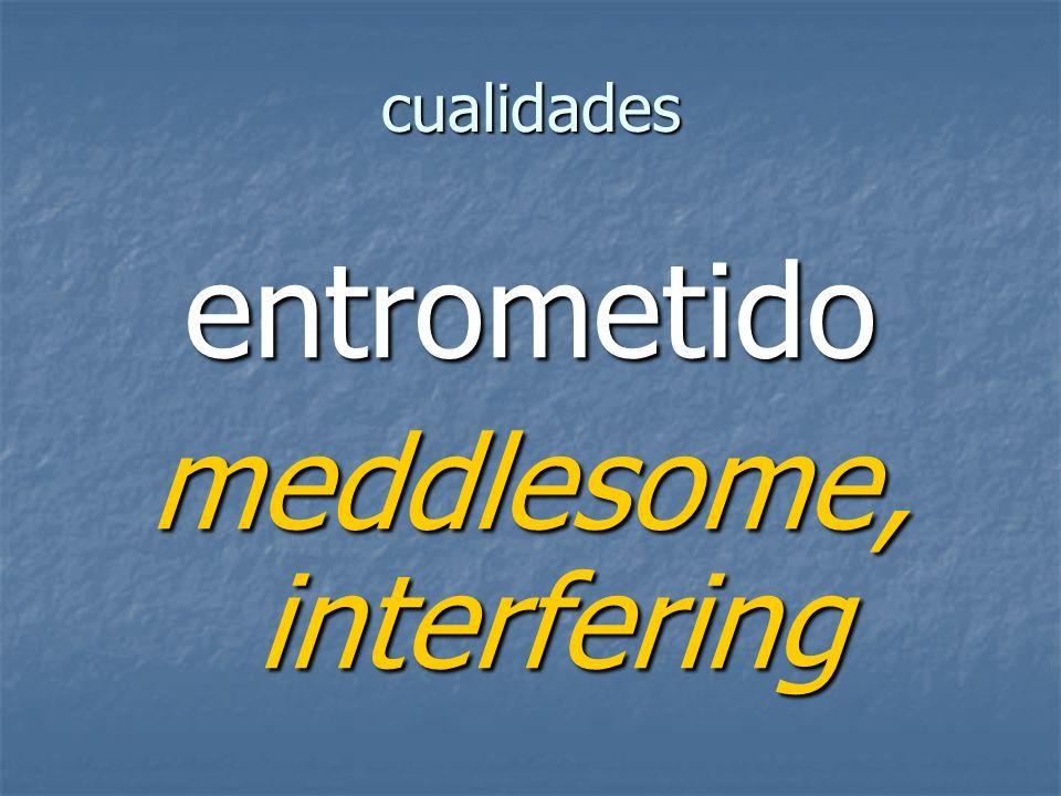 cualidades entrometido meddlesome, interfering