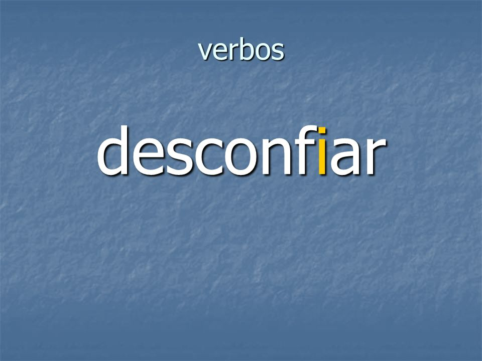 verbos desconfiar