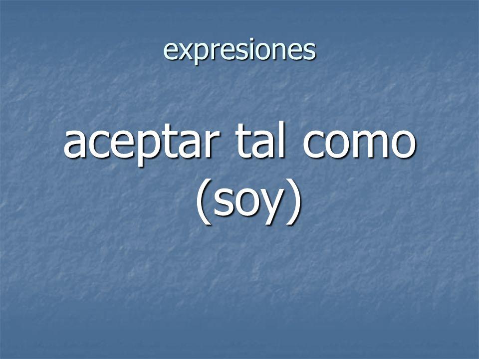 expresiones aceptar tal como (soy)