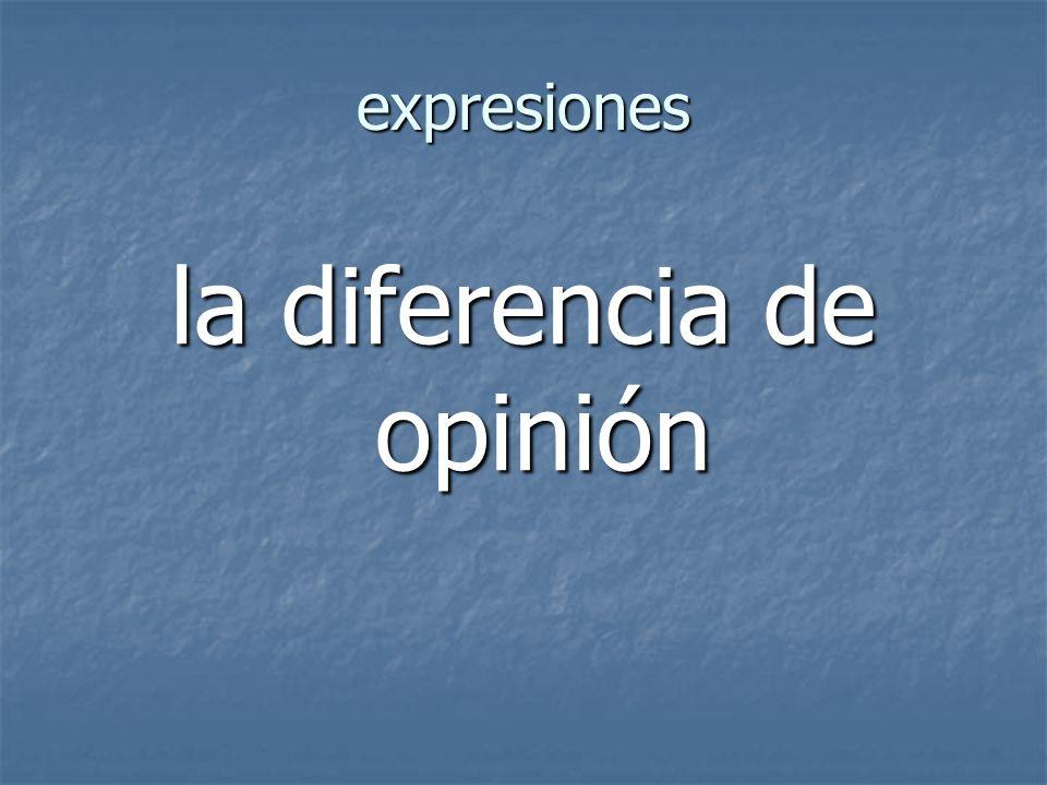 expresiones la diferencia de opinión