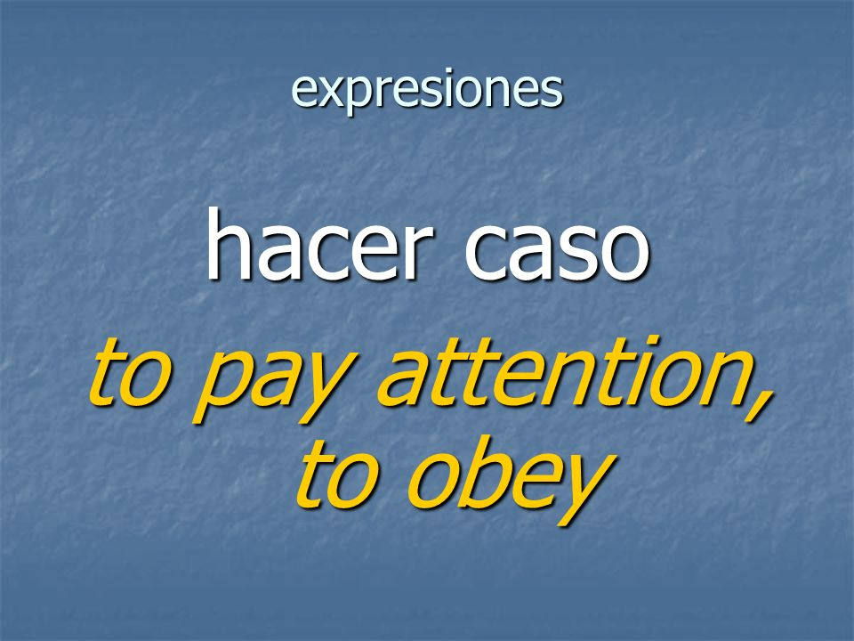expresiones to pay attention, to obey