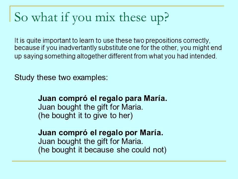 So what if you mix these up? It is quite important to learn to use these two prepositions correctly, because if you inadvertantly substitute one for t
