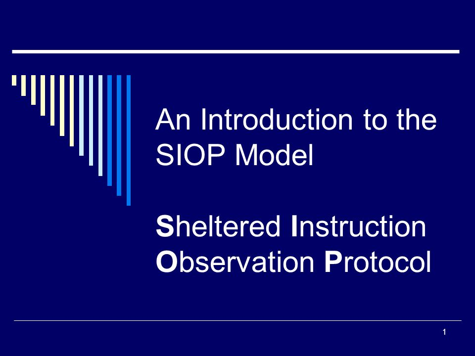 1 An Introduction to the SIOP Model Sheltered Instruction Observation Protocol