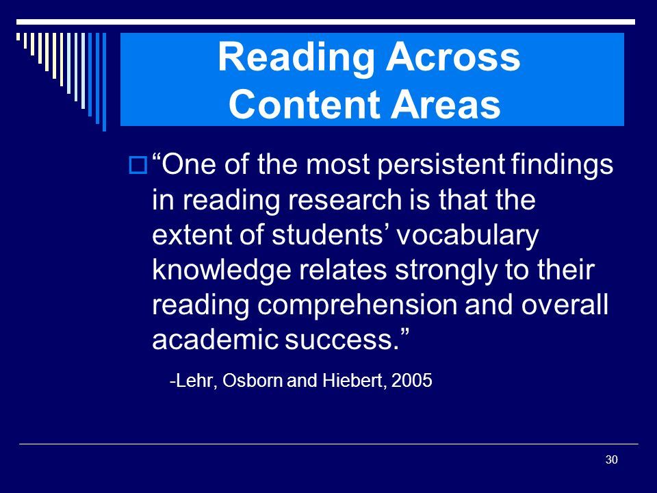 30 Reading Across Content Areas One of the most persistent findings in reading research is that the extent of students vocabulary knowledge relates st