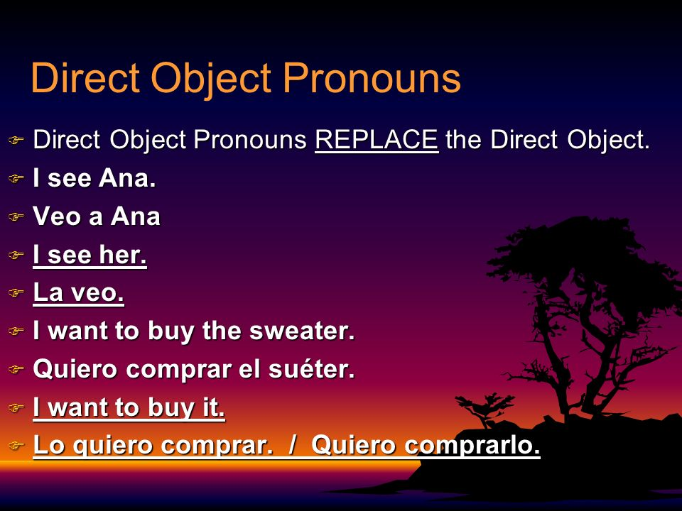 Direct Object Pronouns F Direct Object Pronouns REPLACE the Direct Object.