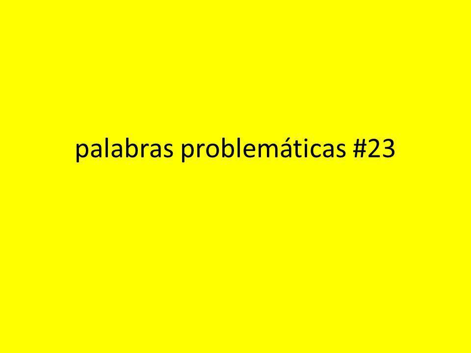 palabras problemáticas #23