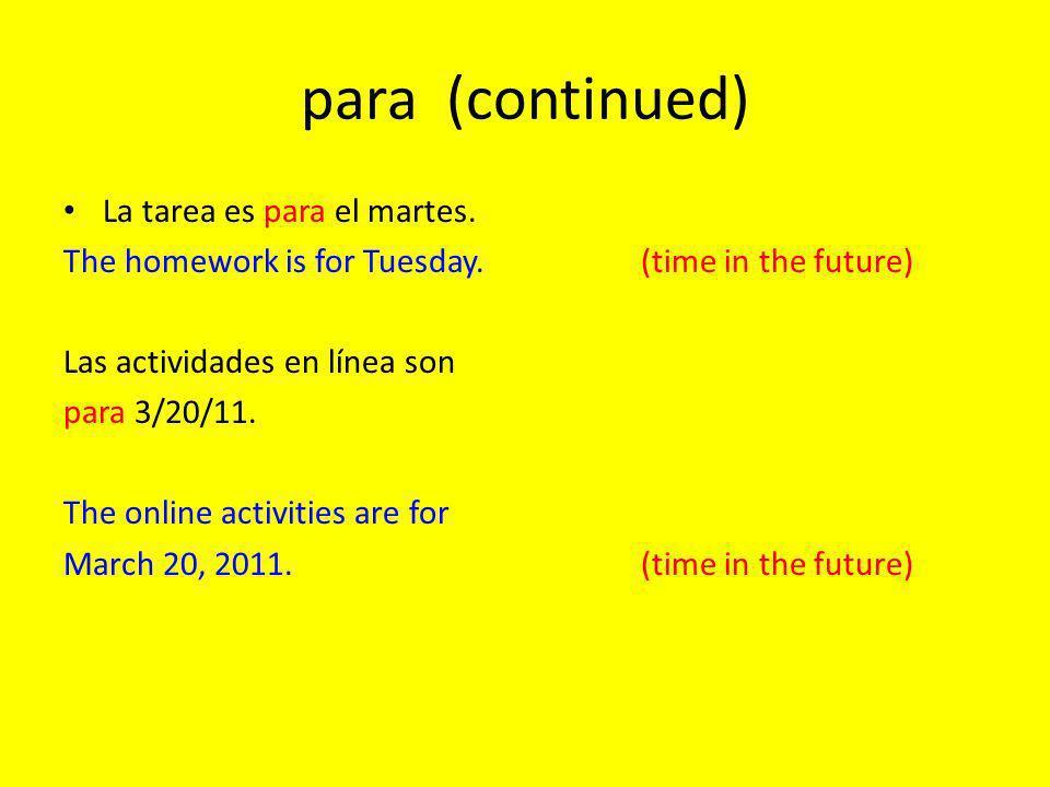 para (continued) La tarea es para el martes.