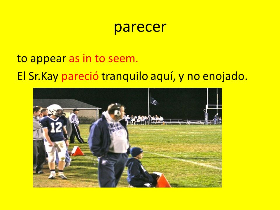 parecer to appear as in to seem. El Sr.Kay pareció tranquilo aquí, y no enojado.