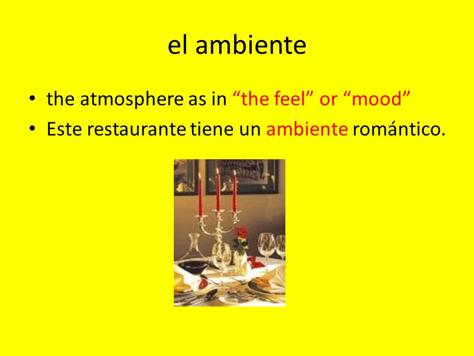 el ambiente the atmosphere as in the feel or mood Este restaurante tiene un ambiente romántico.