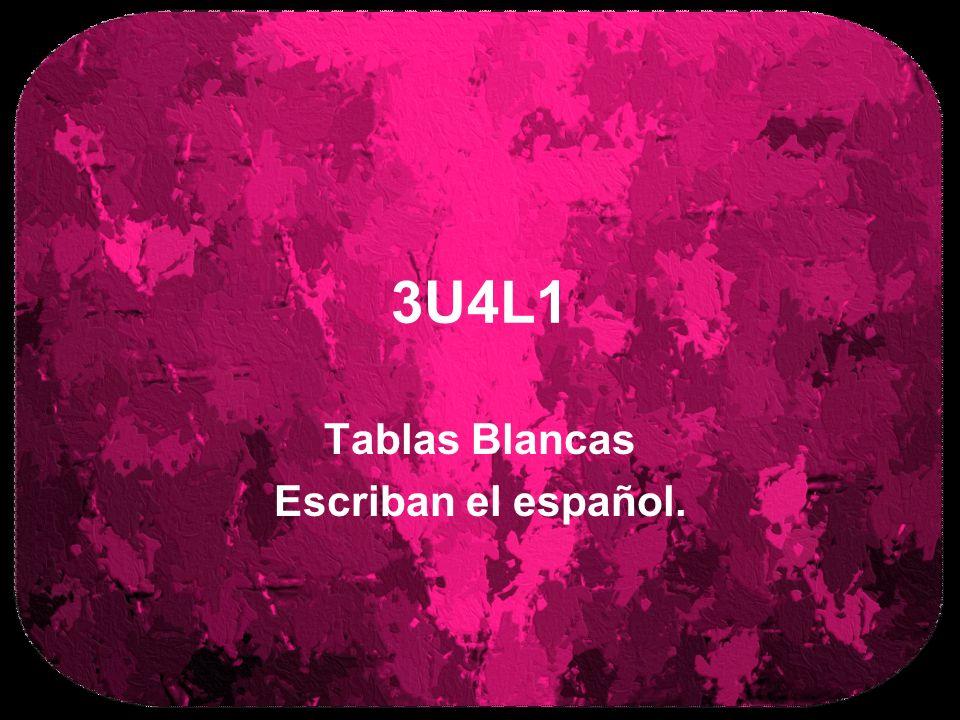 3U4L1 Tablas Blancas Escriban el español.