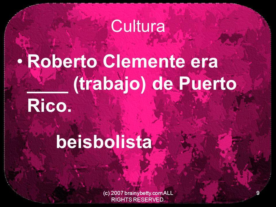 Cultura Roberto Clemente era ____ (trabajo) de Puerto Rico.