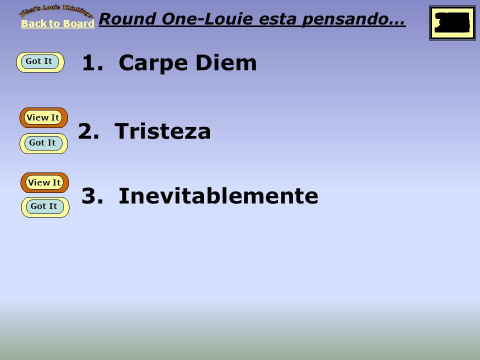 1.Carpe Diem Round One-Louie esta pensando… 2. Tristeza 3.