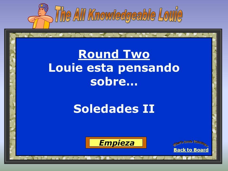 Back to Board Empieza Round Two Louie esta pensando sobre… Soledades II