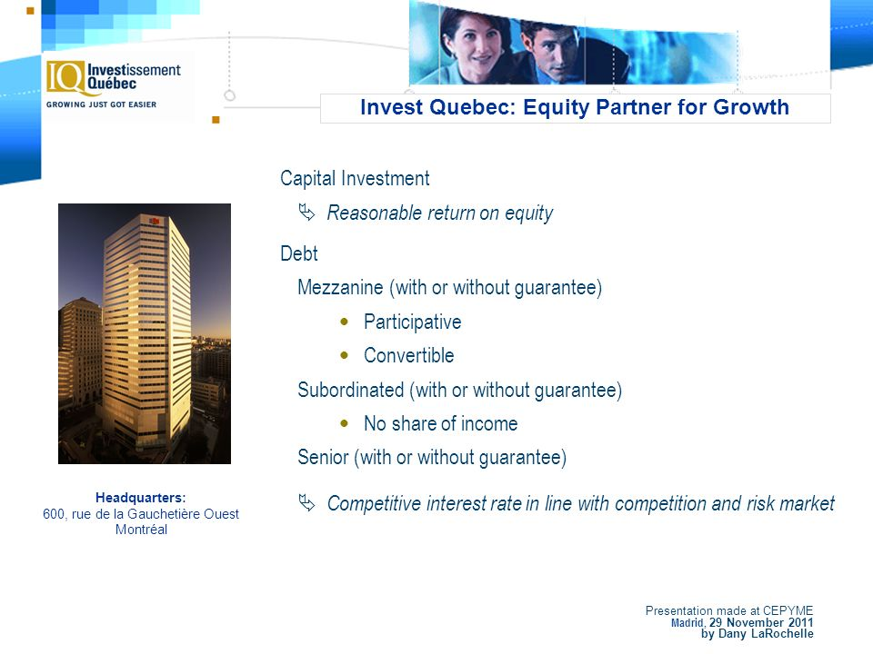 Presentation made at CEPYME Madrid, 29 November 2011 by Dany LaRochelle Invest Quebec: Equity Partner for Growth Sales / Penetration Rate Risk Capital