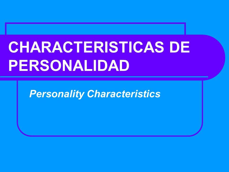 CHARACTERISTICAS DE PERSONALIDAD Personality Characteristics