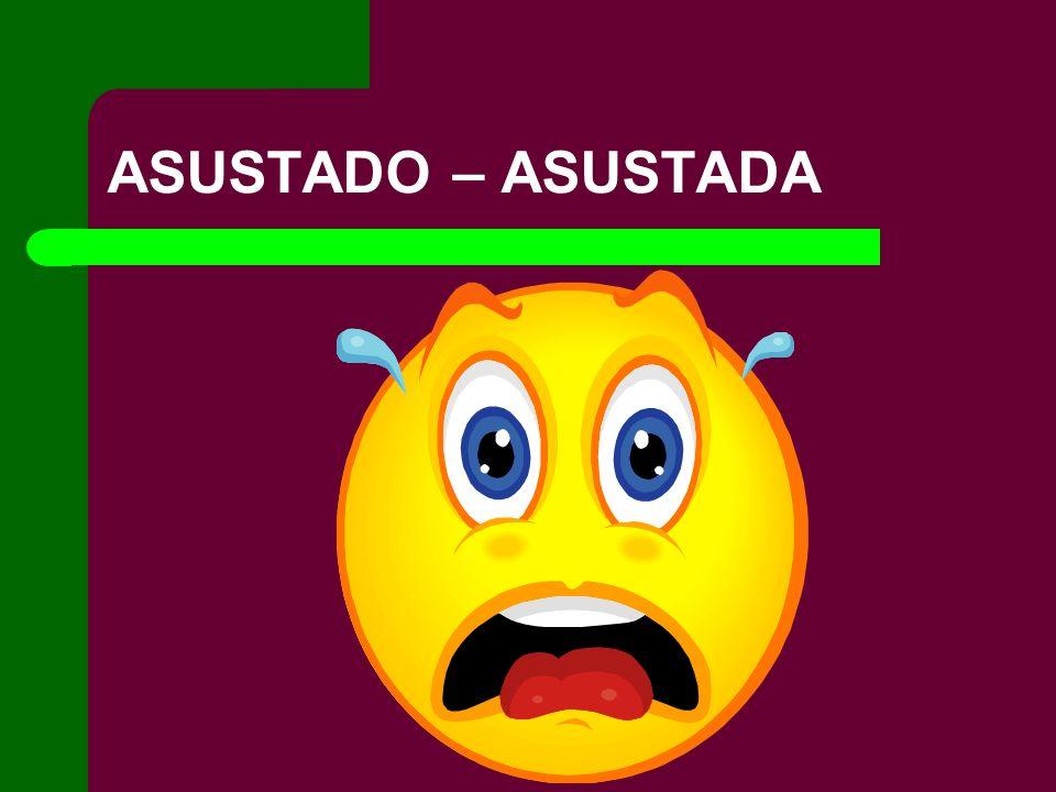 ASUSTADO – ASUSTADA
