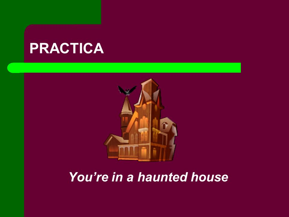 PRACTICA Youre in a haunted house