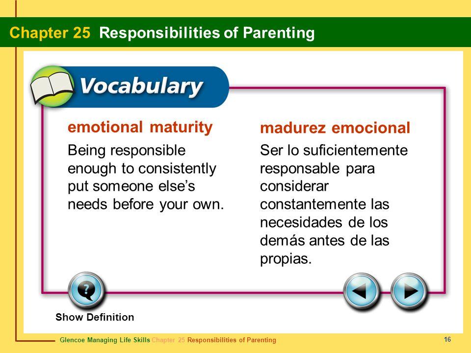 Glencoe Managing Life Skills Chapter 25 Responsibilities of Parenting Chapter 25 Responsibilities of Parenting 16 emotional maturity madurez emocional