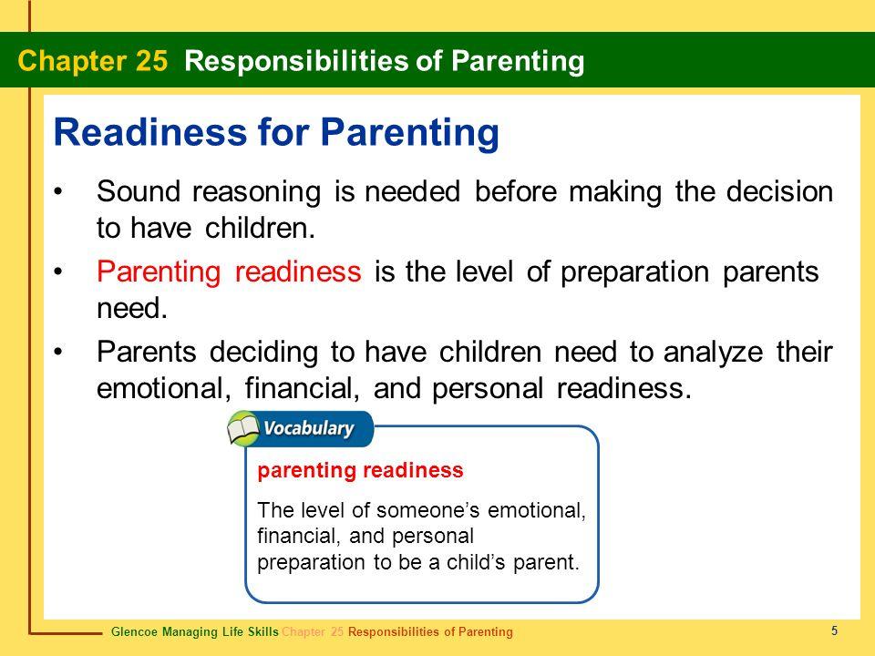 Glencoe Managing Life Skills Chapter 25 Responsibilities of Parenting Chapter 25 Responsibilities of Parenting 5 Readiness for Parenting Sound reasoni
