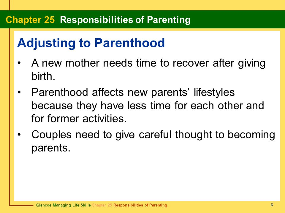 Glencoe Managing Life Skills Chapter 25 Responsibilities of Parenting Chapter 25 Responsibilities of Parenting 6 Adjusting to Parenthood A new mother