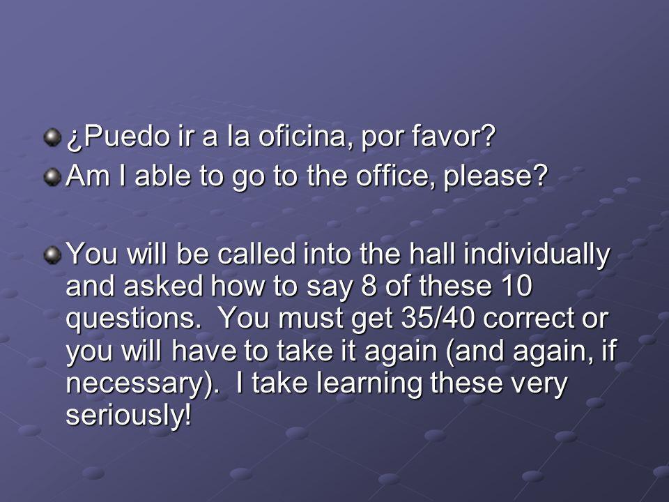 ¿Puedo ir a la oficina, por favor. Am I able to go to the office, please.