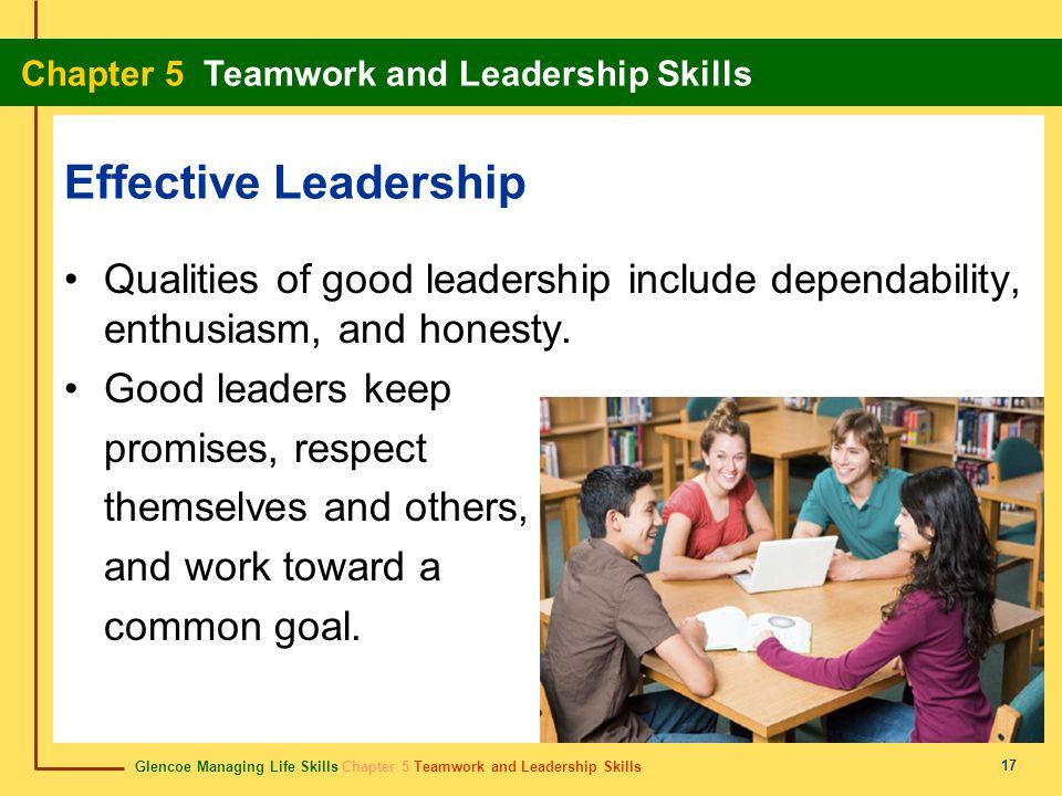 Glencoe Managing Life Skills Chapter 5 Teamwork and Leadership Skills Chapter 5 Teamwork and Leadership Skills 17 Effective Leadership Qualities of go
