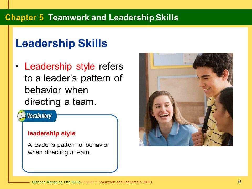 Glencoe Managing Life Skills Chapter 5 Teamwork and Leadership Skills Chapter 5 Teamwork and Leadership Skills 18 Leadership Skills Leadership style r