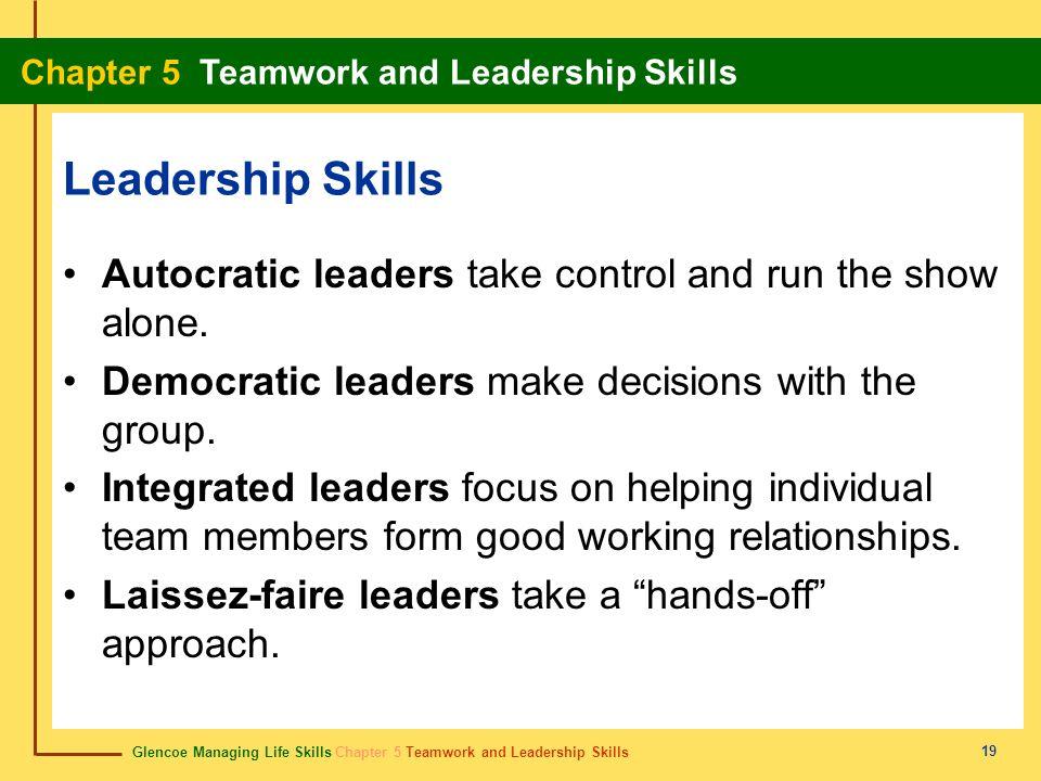 Glencoe Managing Life Skills Chapter 5 Teamwork and Leadership Skills Chapter 5 Teamwork and Leadership Skills 19 Leadership Skills Autocratic leaders