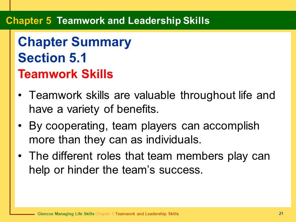 Glencoe Managing Life Skills Chapter 5 Teamwork and Leadership Skills Chapter 5 Teamwork and Leadership Skills 21 Chapter Summary Section 5.1 Teamwork