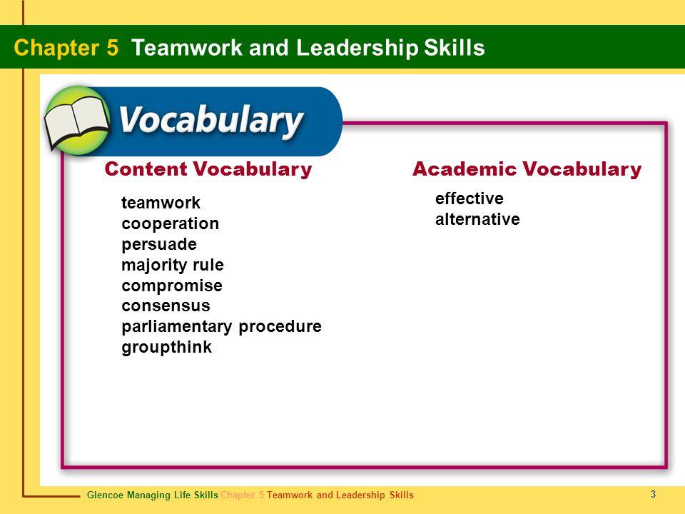 Glencoe Managing Life Skills Chapter 5 Teamwork and Leadership Skills Chapter 5 Teamwork and Leadership Skills 3 Content VocabularyAcademic Vocabulary