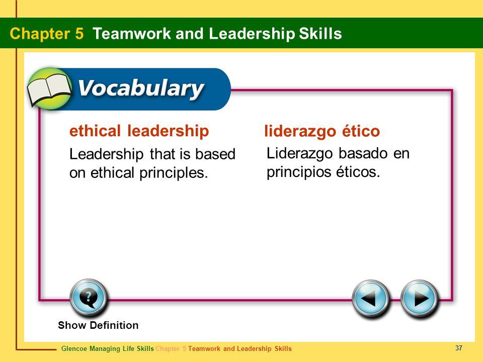 Glencoe Managing Life Skills Chapter 5 Teamwork and Leadership Skills Chapter 5 Teamwork and Leadership Skills 37 ethical leadership liderazgo ético L