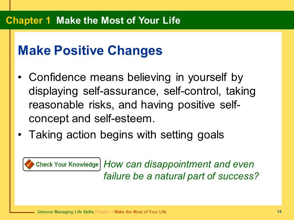 Glencoe Managing Life Skills Chapter 1 Make the Most of Your Life Chapter 1 Make the Most of Your Life 14 Make Positive Changes Confidence means belie