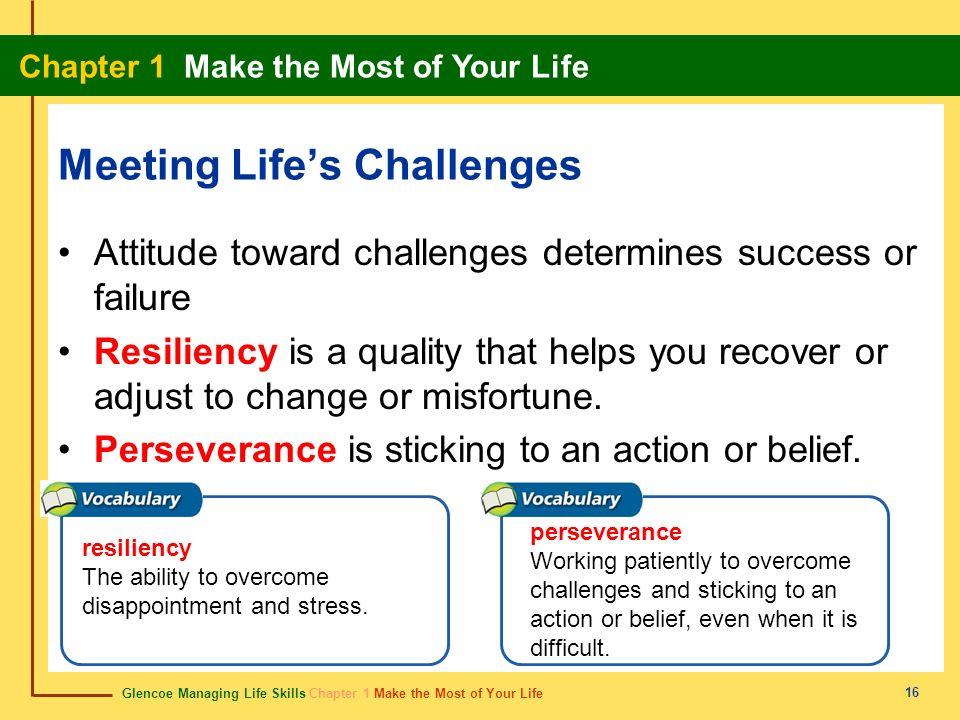 Glencoe Managing Life Skills Chapter 1 Make the Most of Your Life Chapter 1 Make the Most of Your Life 16 Meeting Lifes Challenges Attitude toward cha