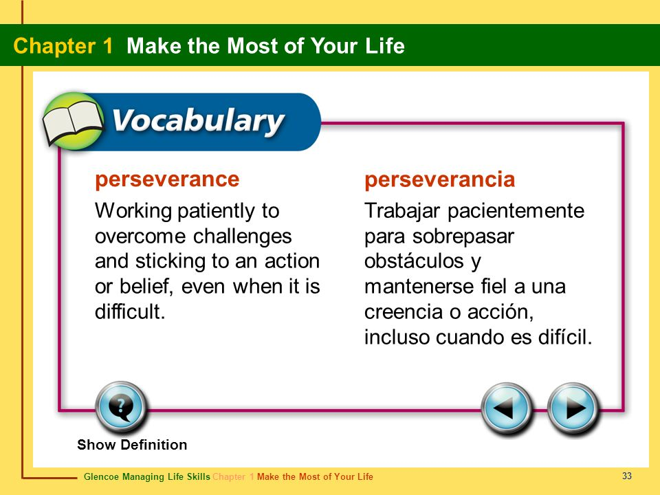 Glencoe Managing Life Skills Chapter 1 Make the Most of Your Life Chapter 1 Make the Most of Your Life 33 perseverance perseverancia Working patiently