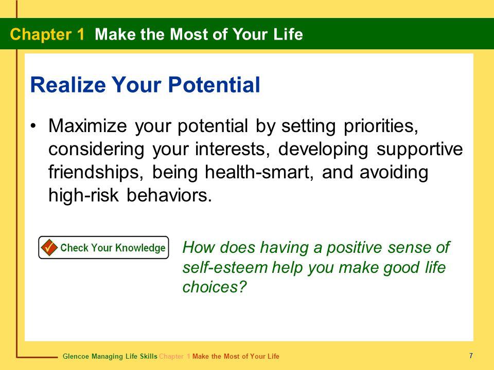 Glencoe Managing Life Skills Chapter 1 Make the Most of Your Life Chapter 1 Make the Most of Your Life 7 Realize Your Potential Maximize your potentia