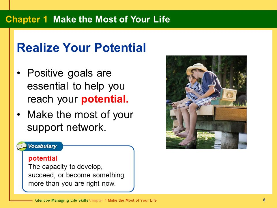 Glencoe Managing Life Skills Chapter 1 Make the Most of Your Life Chapter 1 Make the Most of Your Life 8 Realize Your Potential Positive goals are ess